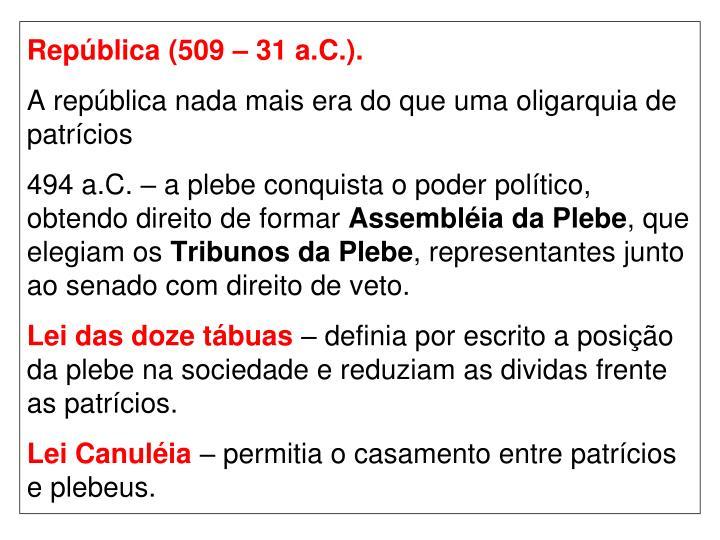 República (509 – 31 a.C.).