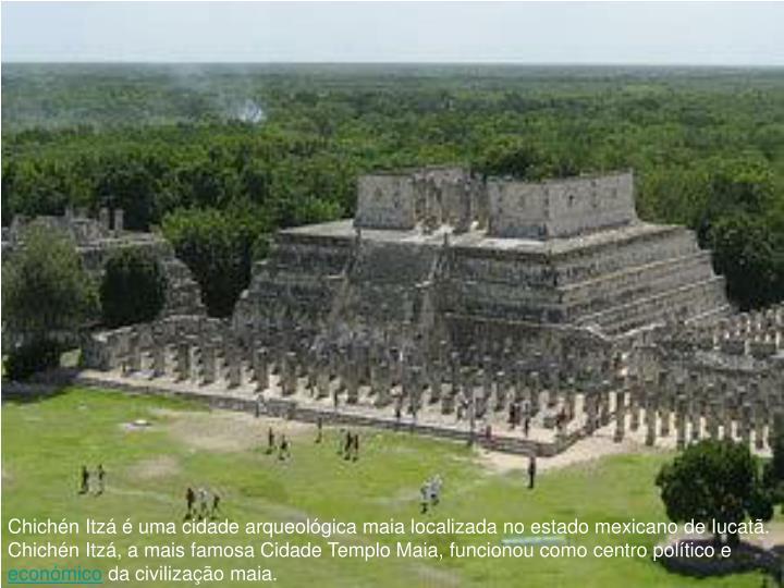 Chichén Itzá é uma cidade arqueológica maia localizada no estado mexicano de Iucatã. Chichén Itzá, a mais famosa Cidade Templo Maia, funcionou como centro político e