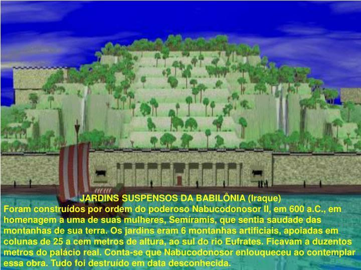 JARDINS SUSPENSOS DA BABILÔNIA (Iraque)