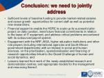 conclusion we need to jointly address