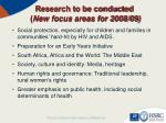 research to be conducted new focus areas for 2008 09