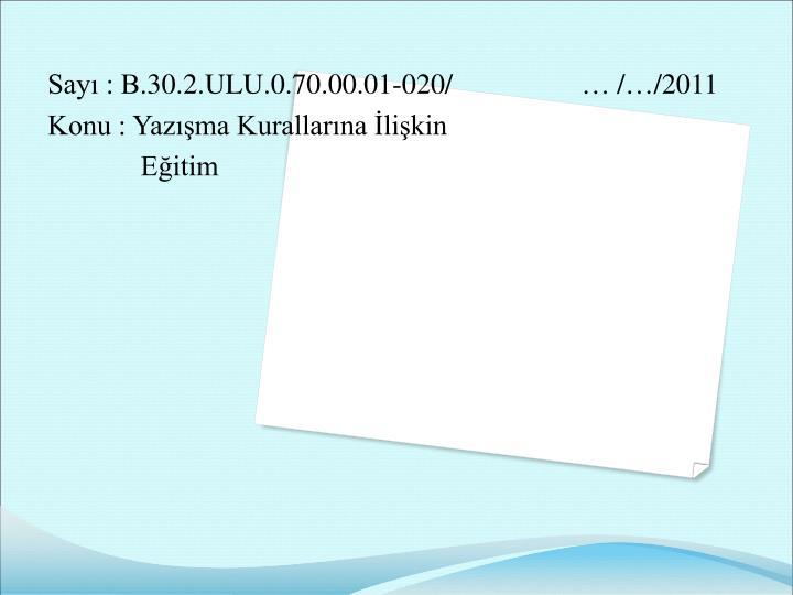 Sayı : B.30.2.ULU.0.70.00.01-020/                  … /…/2011