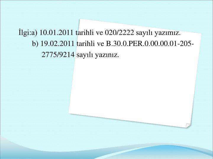 İlgi:a) 10.01.2011 tarihli ve 020/2222 sayılı yazımız.