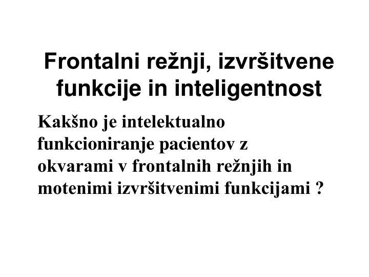 Frontalni režnji, izvršitvene funkcije in inteligentnost
