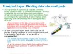 transport layer dividing data into small parts