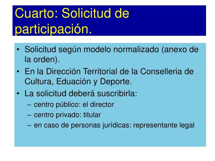 Cuarto: Solicitud de participación.