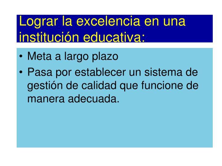 Lograr la excelencia en una institución educativa: