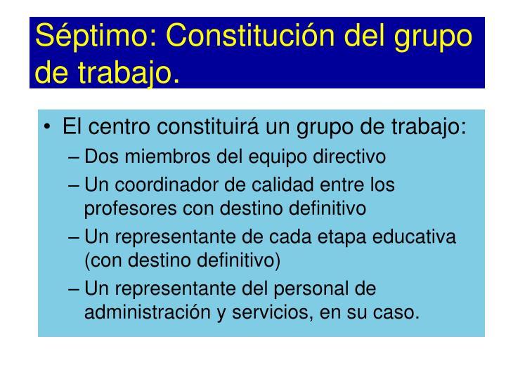 Séptimo: Constitución del grupo de trabajo.