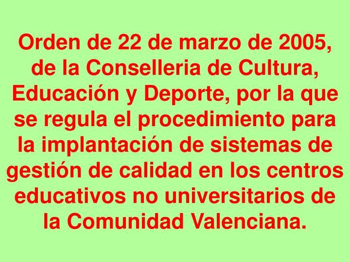 Orden de 22 de marzo de 2005, de la Conselleria de Cultura, Educación y Deporte, por la que se regula el procedimiento para la implantación de sistemas de gestión de calidad en los centros educativos no universitarios de la Comunidad Valenciana.