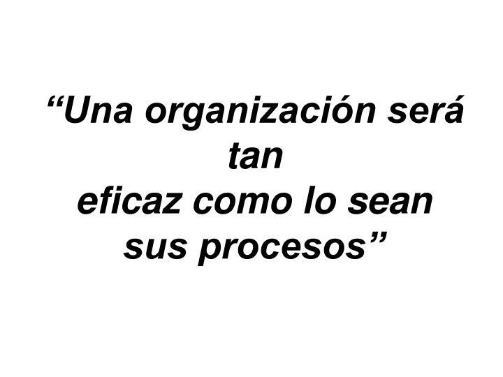 """""""Una organización será tan"""