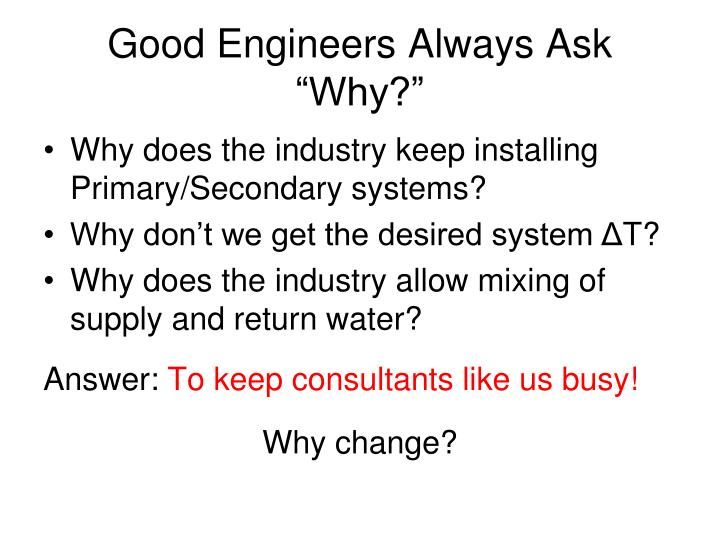 "Good Engineers Always Ask ""Why?"""