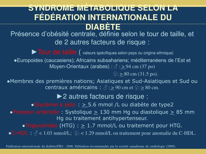 SYNDROME MÉTABOLIQUE SELON LA FÉDÉRATION INTERNATIONALE DU DIABÈTE