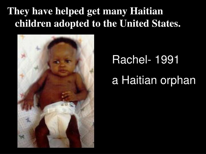 They have helped get many Haitian children adopted to the United States.