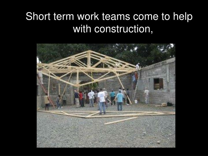 Short term work teams come to help with construction,