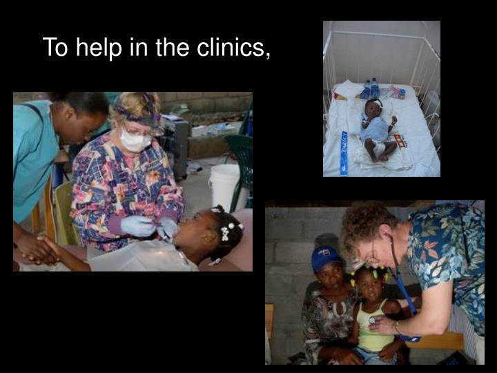 To help in the clinics,