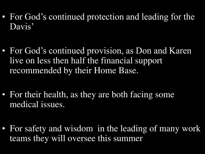 For God's continued protection and leading for the Davis'