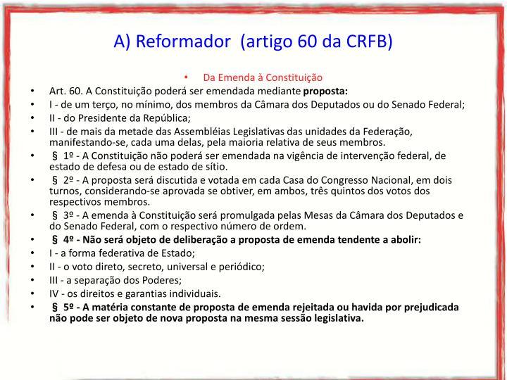 A) Reformador  (artigo 60 da CRFB)