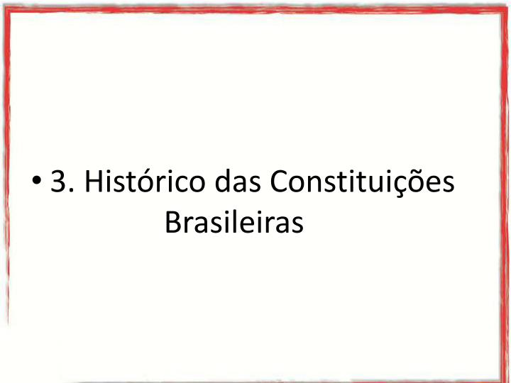 3. Histórico das Constituições           Brasileiras