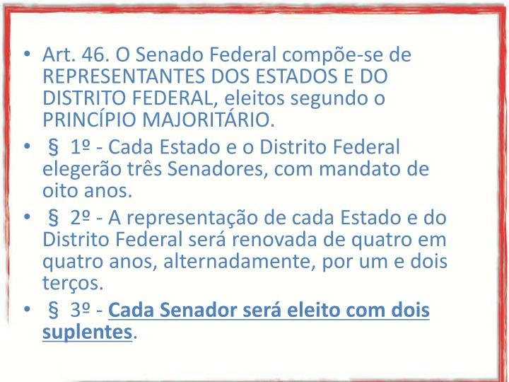Art. 46. O Senado Federal compõe-se de REPRESENTANTES DOS ESTADOS E DO DISTRITO FEDERAL, eleitos segundo o PRINCÍPIO MAJORITÁRIO.