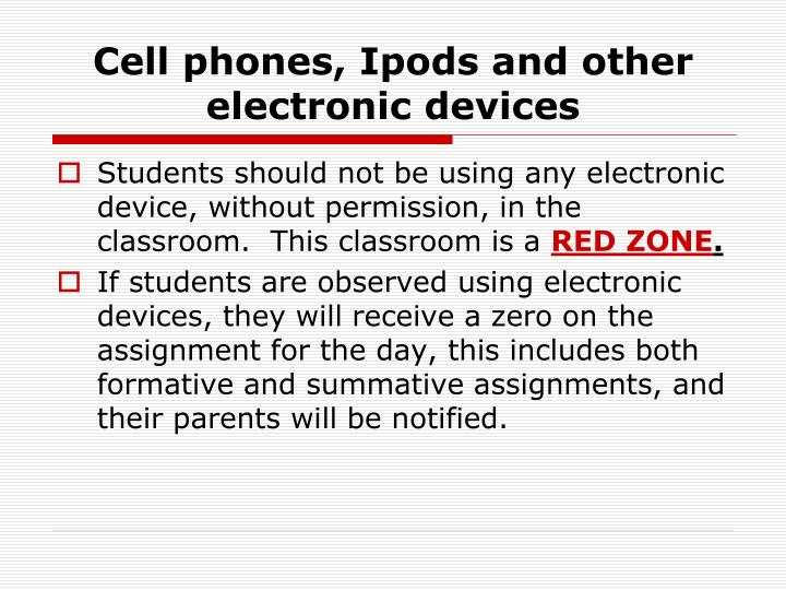 Cell phones, Ipods and other electronic devices