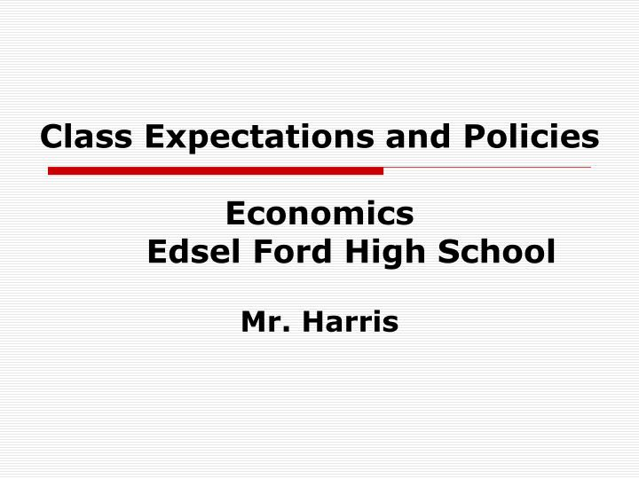 Class expectations and policies economics edsel ford high school mr harris
