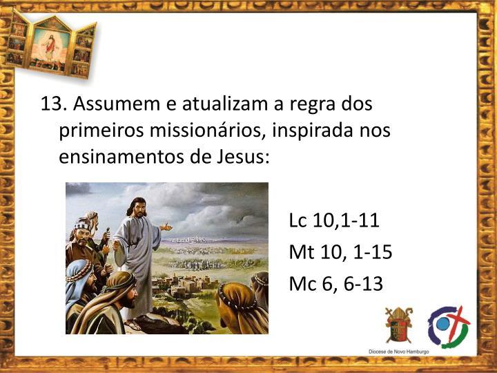 13. Assumem e atualizam a regra dos primeiros missionários, inspirada nos ensinamentos de Jesus: