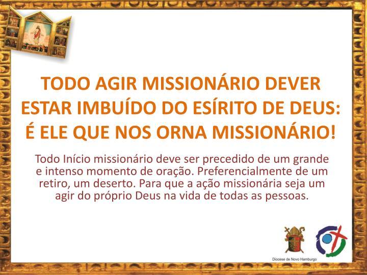 TODO AGIR MISSIONÁRIO DEVER ESTAR IMBUÍDO DO ESÍRITO DE DEUS