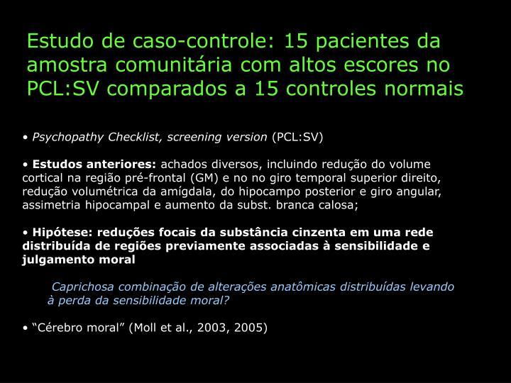 Estudo de caso-controle: 15 pacientes da amostra comunitária com altos escores no PCL:SV comparados a 15 controles normais