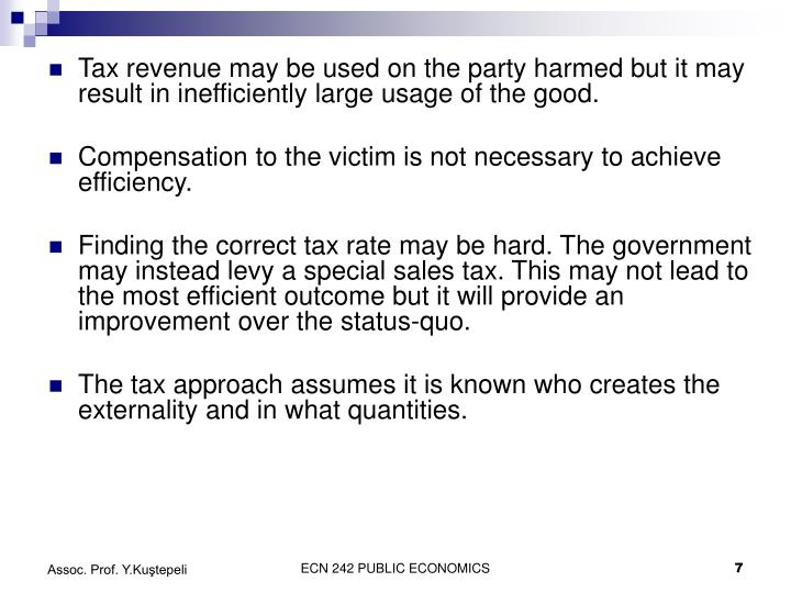 Tax revenue may be used on the party harmed but it may result in inefficiently large usage of the good.