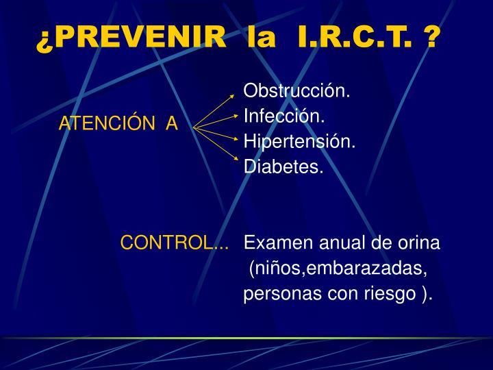 ¿PREVENIR  la  I.R.C.T. ?