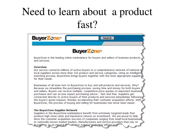 Need to learn about  a product fast?