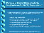 corporate social responsibility can business do well by doing good