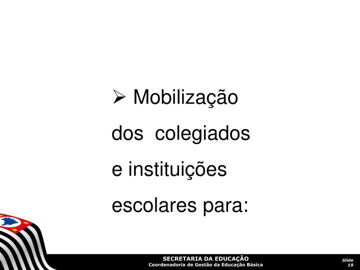 Mobilização dos  colegiados e instituições escolares para: