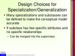 design choices for specialization generalization