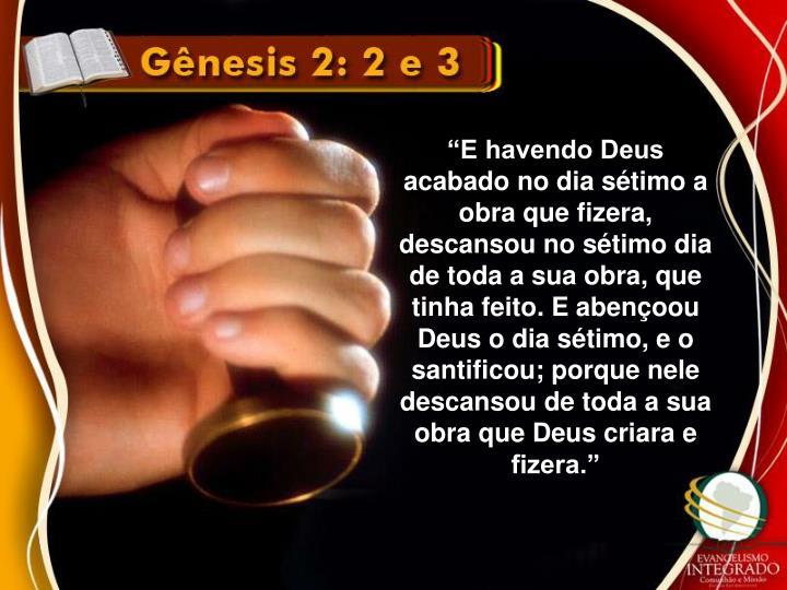"""""""E havendo Deus acabado no dia sétimo a obra que fizera, descansou no sétimo dia de toda a sua obra, que tinha"""