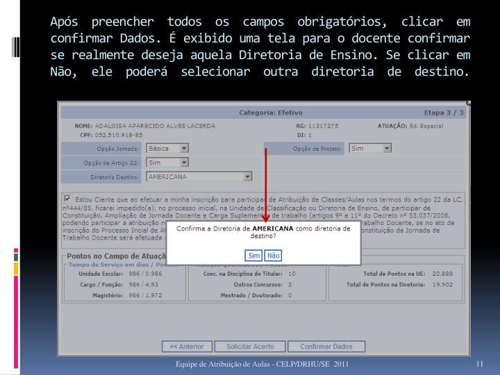 Após preencher todos os campos obrigatórios, clicar em confirmar Dados. É exibido uma tela para o docente confirmar se realmente deseja aquela Diretoria de Ensino. Se clicar em Não, ele poderá selecionar outra diretoria de destino.