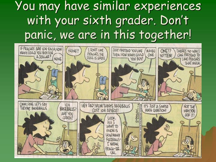 You may have similar experiences with your sixth grader. Don't panic, we are in this together!