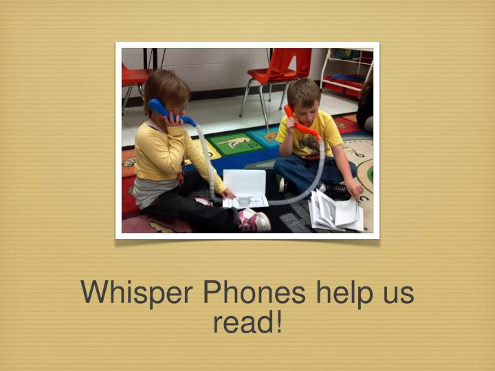 Whisper Phones help us read!