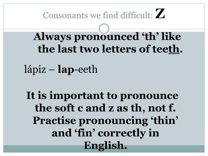 Consonants we find difficult: