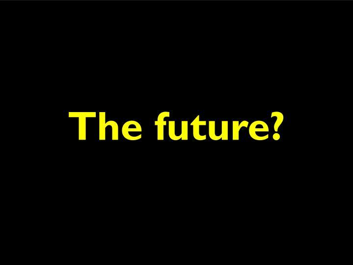The future?