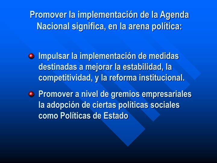 Promover la implementación de la Agenda Nacional significa, en la arena política: