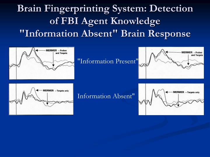 Brain Fingerprinting System: Detection of FBI Agent Knowledge