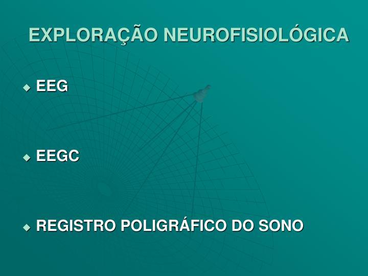 EXPLORAÇÃO NEUROFISIOLÓGICA