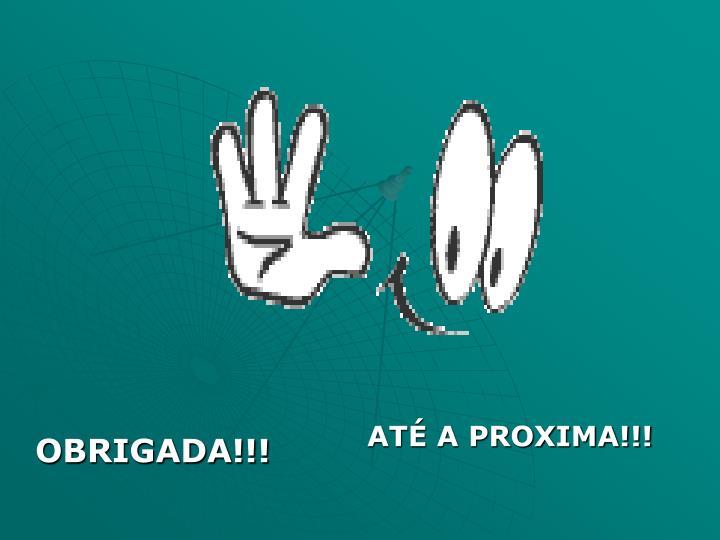 ATÉ A PROXIMA!!!