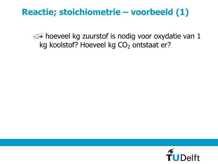 Reactie; stoichiometrie – voorbeeld (1)