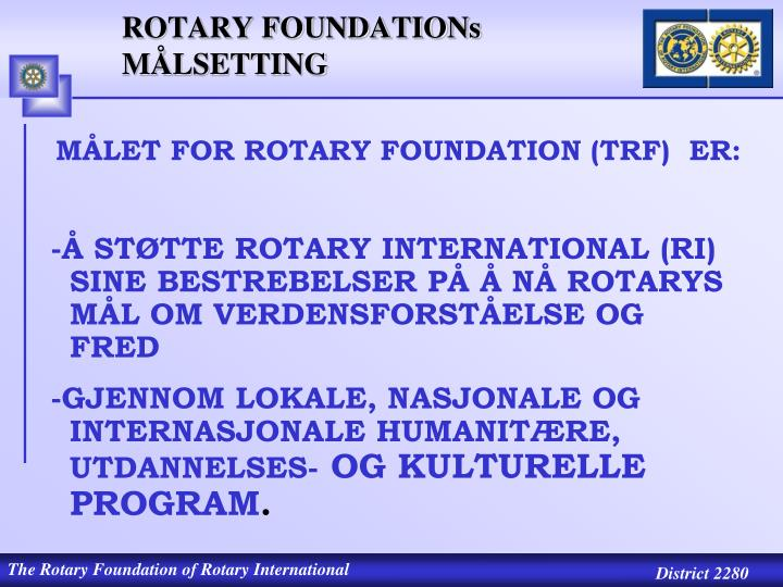 ROTARY FOUNDATIONs  MÅLSETTING