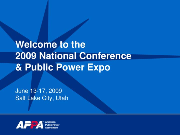 Welcome to the 2009 national conference public power expo june 13 17 2009 salt lake city utah