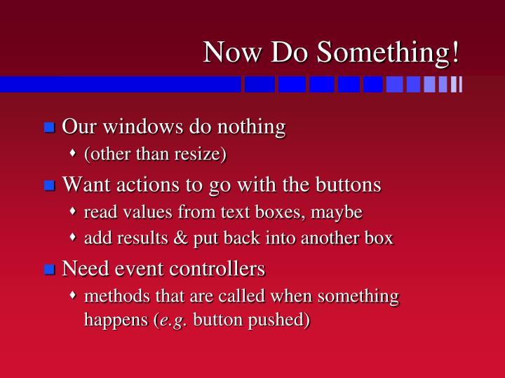 Now Do Something!