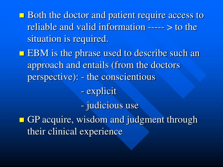 Both the doctor and patient require access to reliable and valid information ----- > to the situation is required.