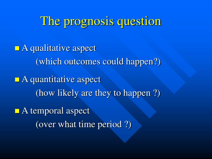 The prognosis question